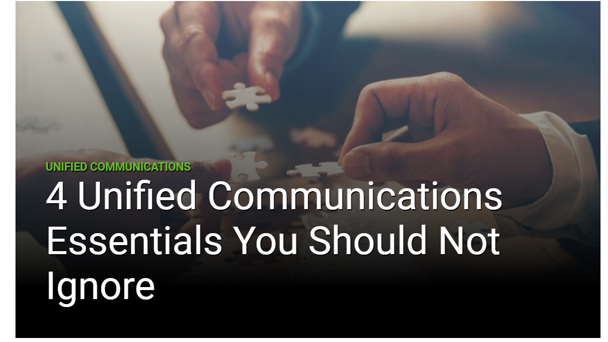 Four Unified Communications Essentials you Should not Ignore